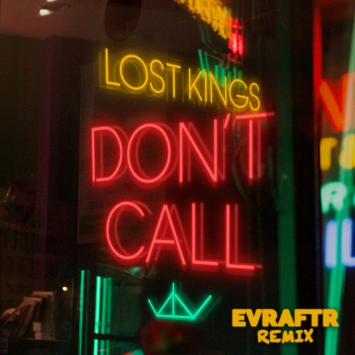 Lost Kings - Don't Call (EVRAFTR Remix)