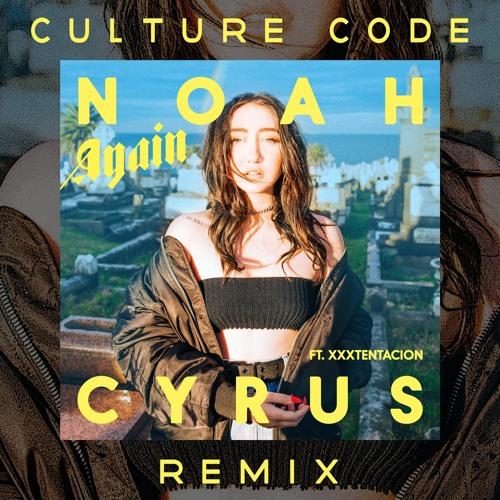 Noah Cyrus - Again (Culture Code Remix)