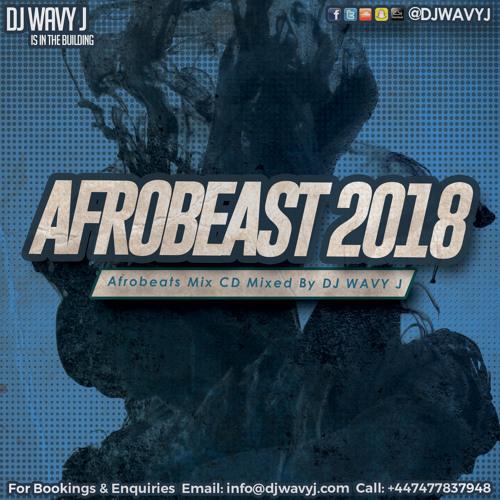 AFROBEAST 2018 Afrobeats Mix Mixed By @DJWAVYJ by DJ Wavy J