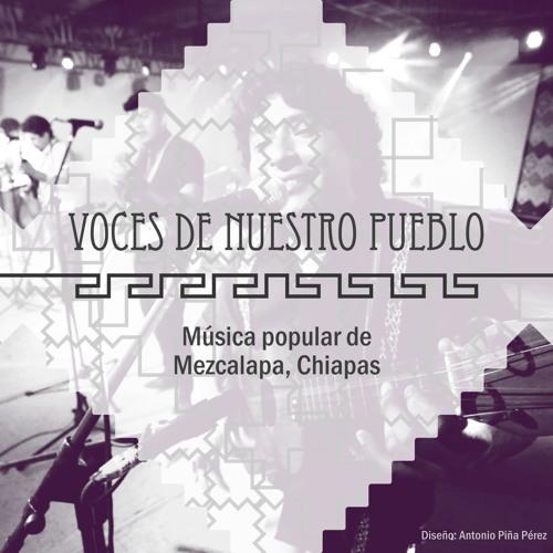 """""""Voces de nuestro Pueblo"""". Música popular del Mezcalapa, Chiapas."""