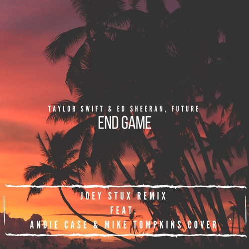 Taylor Swift & Ed Sheeran, Future - End Game (Joey Stux Remix ft. Andie Case & Mike Tompkins)