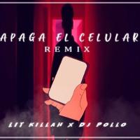 APAGA EL CELULAR REMIX - LIT KILLAH X DJ POLLO