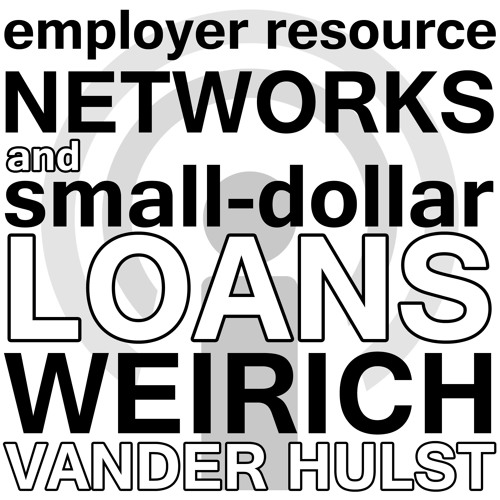 Workplace Stability, ERNs, and Small Dollar Loans - James Vander Hulst, Ruth Weirich Webinar Podcast