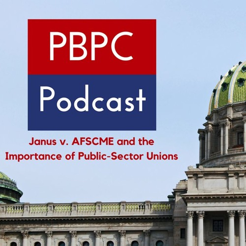 Episode 63 - Janus v. AFSCME and the Importance of Public-Sector Unions