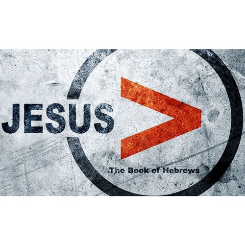 JESUS IS GREATER: The Book of Hebrews - Week 4