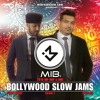 MIB's Bollywood Slowjams - Valentines 2018 (Vol 4)