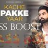 Kache Pakke Yaar (BAAS BOOST)  Parmish Verma  Desi Crew  Latest Punjabi Song 2018