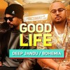 Good Life - Remix , Deep Jandu , Bohemia Latest new song 2018