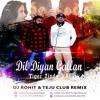 Dil Diyan Gallan - Tiger Zinda Hai - Dj Rohit & Teju Remix