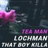 Lochman & Tea Man  Vs That Boy Killa (Tea Man Remix)