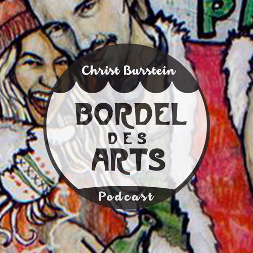 Christ Burstein | Bordel des Arts Podcast #010