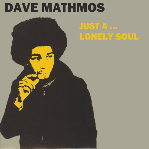 JUST... A LONELY SOUL -  DAVE MATHMOS (PULLED MIX)