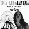 Bad Together x The Cure - Dua Lipa & Lady Gaga