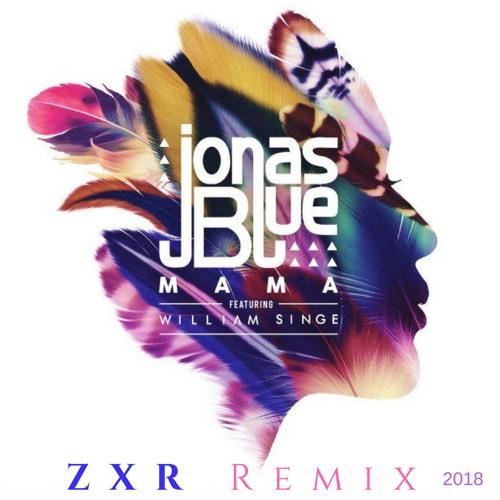 Jonas Blue - Mama feat. William Singe (ZXR Remix)
