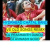 HYDRABAD CHATAL BAND VS OLD SONGS ( REMIX ) BY DJ PRASHANTH DANDU ND DJ AVINASH GOUD.mp3