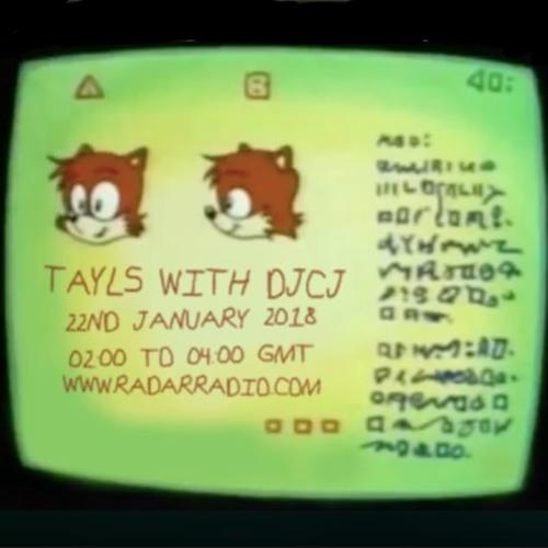 Tayls + DJCJ - 22nd January 2018