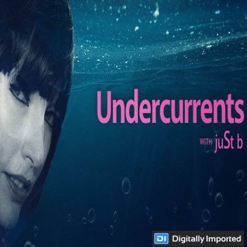 Digitally Imported presents: Undercurrents w/ juSt b ~ EP09 <Jan. 19 '18>