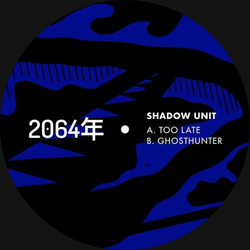 SHADOW UNIT - TOO LATE [2064年 Recordings]
