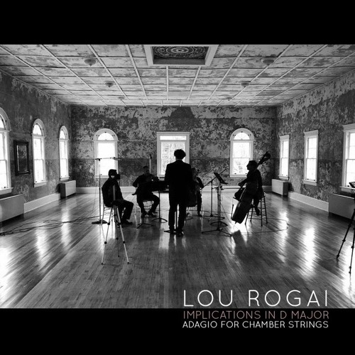 Lou Rogai - Implications in D Major; An Adagio for Chamber Strings