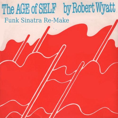 Robert Wyatt - The Age of Self (Funk Sinatra Re-Make)