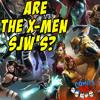 Are The X-Men SJW's?   The Comics Pals Episode 66