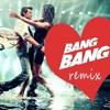 Bang Bang (Bollywood House Remix)