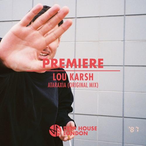 Premiere: Lou Karsh - Ataraxia (Original Mix)