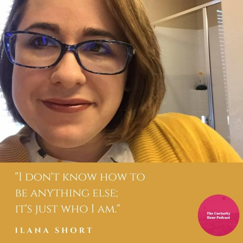 Episode 26 - Ilana Short (The Curiosity Hour Podcast by Dan Sterenchuk and Tommy Estlund)