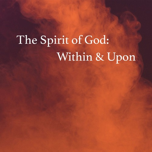 The Spirit of God: Within & Upon