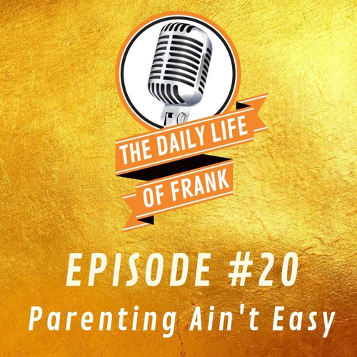 The Daily Life of Frank Episode 20 - Parenting Ain't Easy