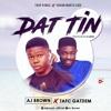 AJ brown ft. Tafc gatdem_Dat Tin