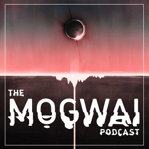 The Mogwai Podcast - Episode Three