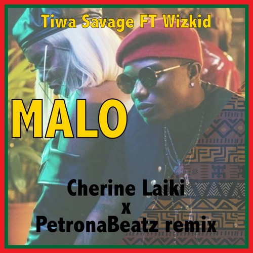 Tiwa Savage Ft. Wizkid & Spellz - Malo (Cherine Laiki X PetronaBeatz Remix)(BUY = FREE DOWNLOAD)