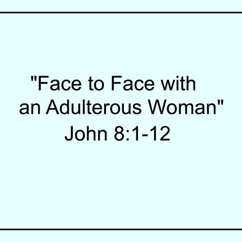 Jesus, Face to Face with an Adulterous Woman