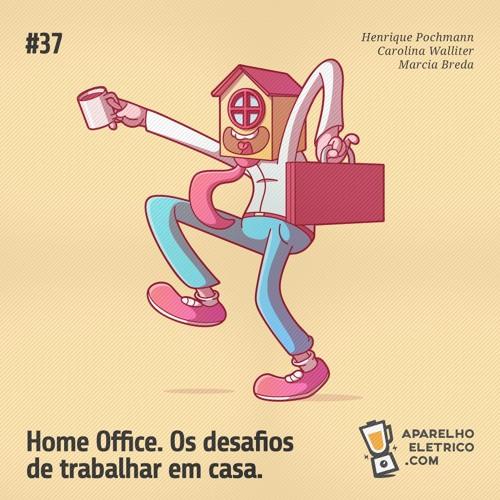37 - Home office. Os desafios de trabalhar em casa