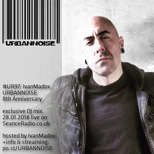 #UR97 // IvanMadox // URBANNOISE 8th Anniversary // 28.01.2018 on SeanceRadio.co.uk