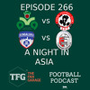 TFG Indian Football Ep.266: A night in Asia