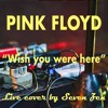 Wish You Were Here (Pink Floyd) - Live cover by Seven Zen