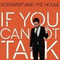 Eckhardt And The House If You Cannot Talk Artwork