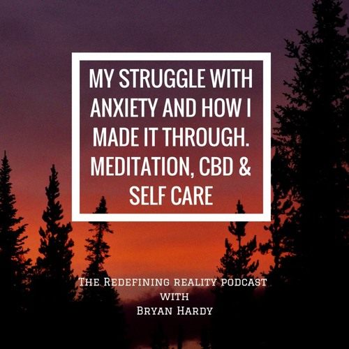 My Struggle with Anxiety and How I Made it Through. Meditation, CBD & Self Care. Ep - 51