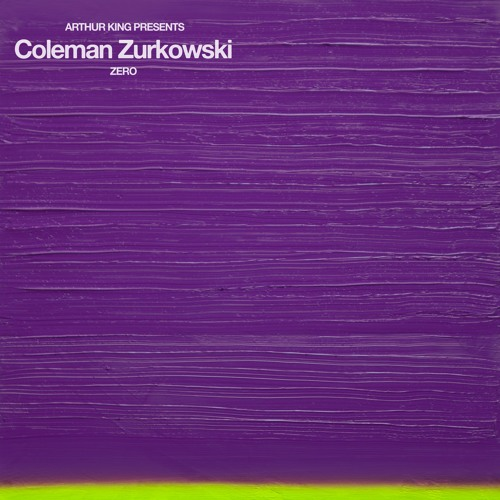 Arthur King Presents Coleman Zurkowski: ZERO