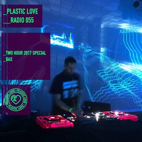 Plastic Love Radio 055 - 2017 2 Hour Spezial