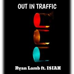 Ryan Lamb - Out in Traffic Ft. I$IAH559