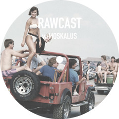 RAWCAST w/Moskalus
