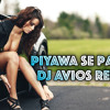 Piyawa Se Pahile Remix | DJ AVIOS Remix | Bhojpuri New Song | Free Download