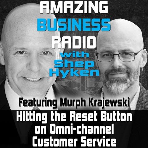 Hitting the Reset Button on Omni-Channel Customer Service Featuring Guest Murph Krajewski