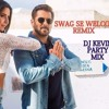 SWAG SE WELCOME MIX ( DJ KEVIN PARTY MIX )
