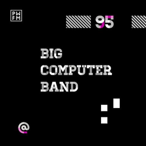 Podcast PWFM095 : Big Computer Band 🚀