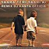 YAARA TERI YAARI KO ~ REMIX DJ KANTA OFFICIAL