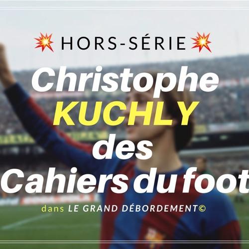 CHRISTOPHE KUCHLY – LES ENTRAINEURS RÉVOLUTIONNAIRES DU FOOTBALL – 31/01/18